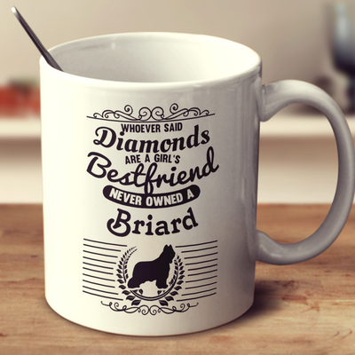 Whoever Said Diamonds Are A Girl's Bestfriend Never Owned A Briard