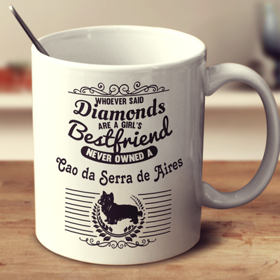 Whoever Said Diamonds Are A Girl's Bestfriend Never Owned A Cao Da Serra De Aires