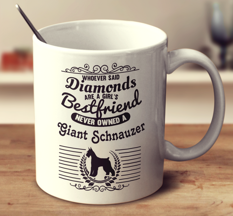 Whoever Said Diamonds Are A Girl's Bestfriend Never Owned A Giant Schnauzer