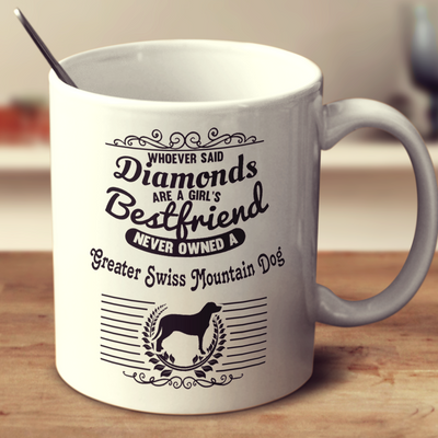 Whoever Said Diamonds Are A Girl's Bestfriend Never Owned A Greater Swiss Mountain Dog