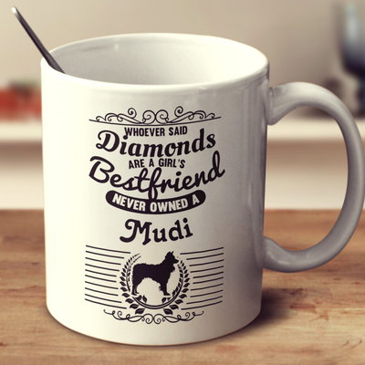 Whoever Said Diamonds Are A Girl's Bestfriend Never Owned A Mudi
