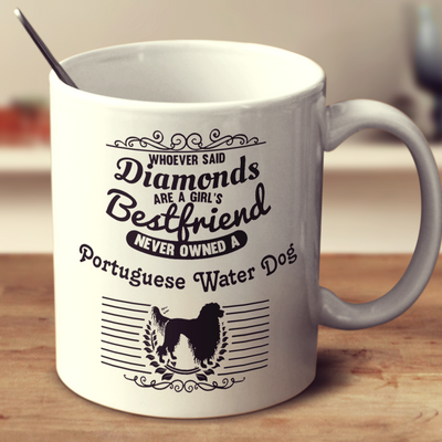 Whoever Said Diamonds Are A Girl's Bestfriend Never Owned A Portuguese Water Dog