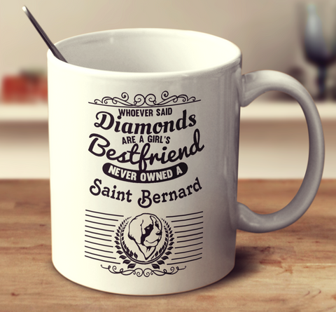 Whoever Said Diamonds Are A Girl's Bestfriend Never Owned A Saint Bernard