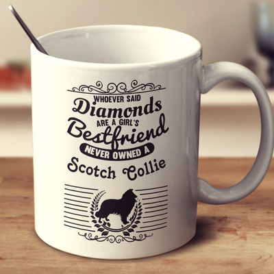 Whoever Said Diamonds Are A Girl's Bestfriend Never Owned A Scotch Collie