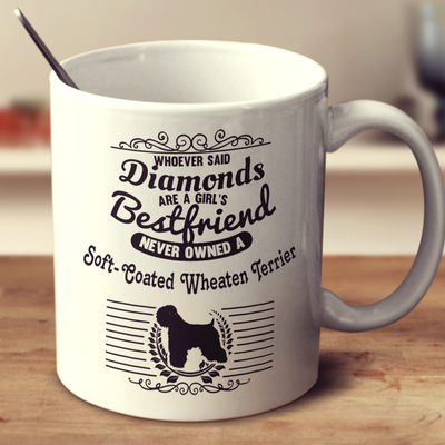 Whoever Said Diamonds Are A Girl's Bestfriend Never Owned A Soft Coated Wheaten Terrier