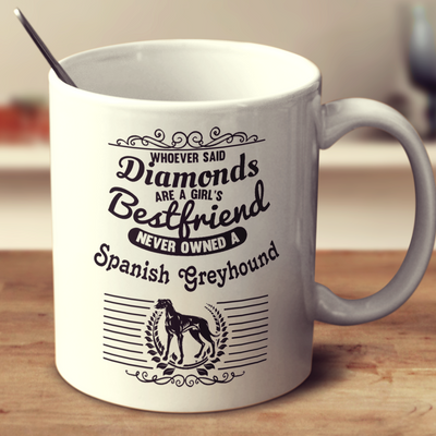 Whoever Said Diamonds Are A Girl's Bestfriend Never Owned A Spanish Greyhound