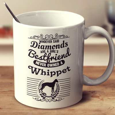 Whoever Said Diamonds Are A Girl's Bestfriend Never Owned A Whippet