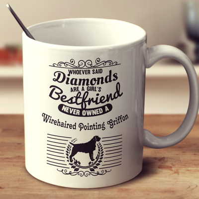 Whoever Said Diamonds Are A Girl's Bestfriend Never Owned A Wirehaired Pointing Griffon