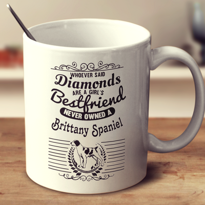Whoever Said Diamonds Are A Girl's Bestfriend Never Owned A Brittany Spaniel