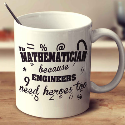 Mathematician Because Engineers Need Heroes Too
