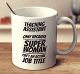 Teaching Assistant only because Super Woman isn't an actual job title 2