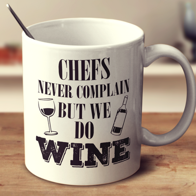 Chefs Never Complain But We Do Wine