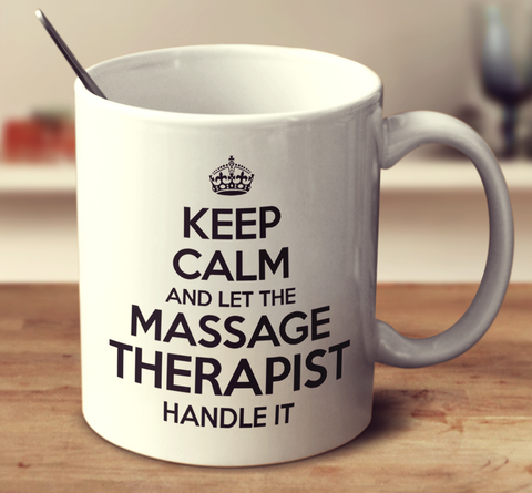 Keep Calm And Let The Massage Therapist Handle It