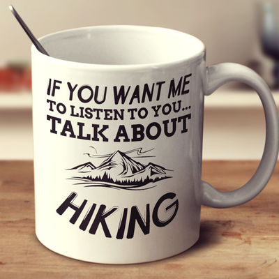 If You Want Me To Listen To You Talk About Hiking