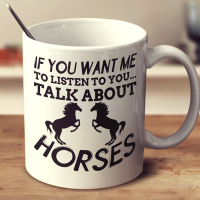 If You Want Me To Listen To You Talk About Horses