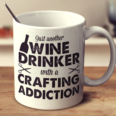 Wine Drinker With A Crafting Addiction