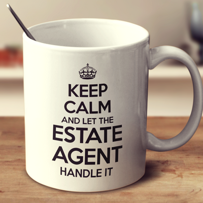 Keep Calm And Let The Estate Agent Handle It
