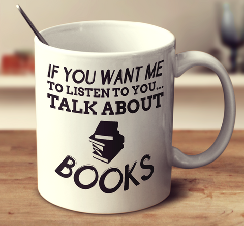 If You Want Me To Listen To You Talk About Books
