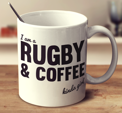 I'm A Rugby And Coffee Kinda Girl