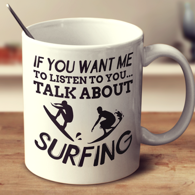 If You Want Me To Listen To You Talk About Surfing