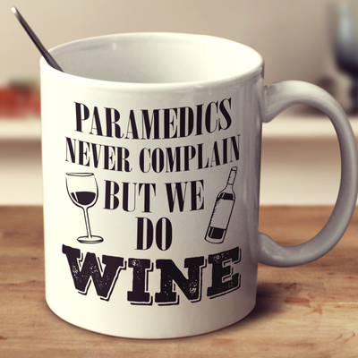 Paramedics Never Complain But We Do Wine