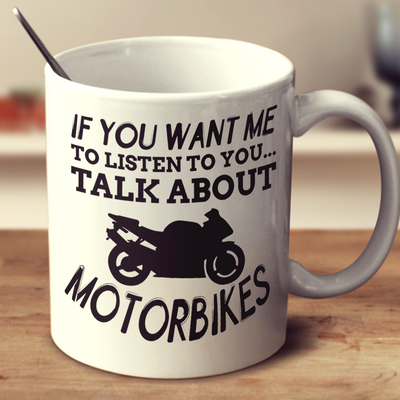 If You Want Me To Listen To You Talk About Motorbikes