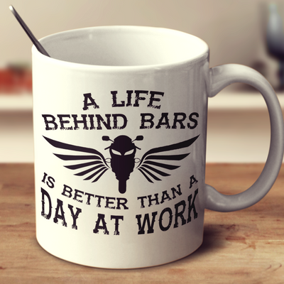 A Life Behind Bars Is Better Than A Day At Work