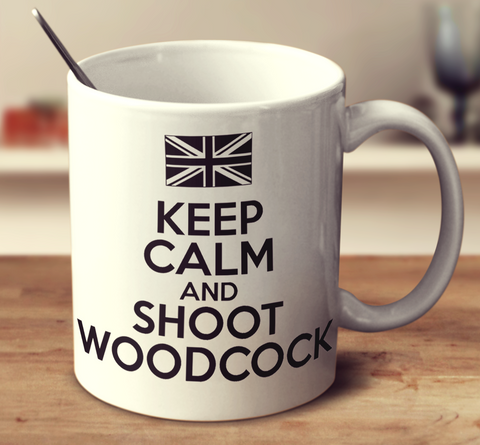 Keep Calm And Shoot Woodcock