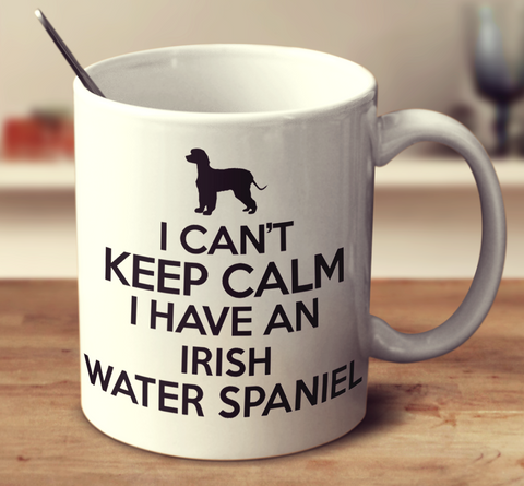 I Cant Keep Calm I Have An Irish Water Spaniel