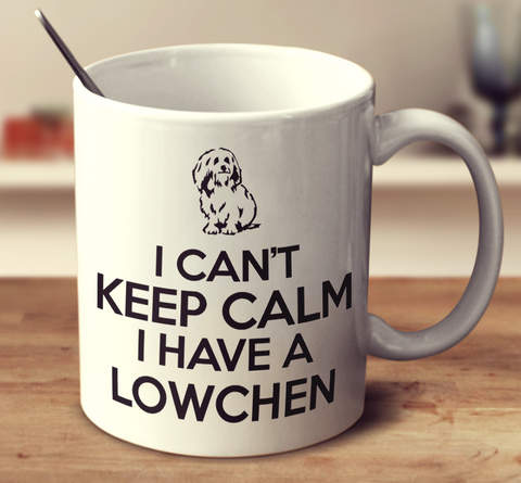 I Cant Keep Calm I Have A Lowchen