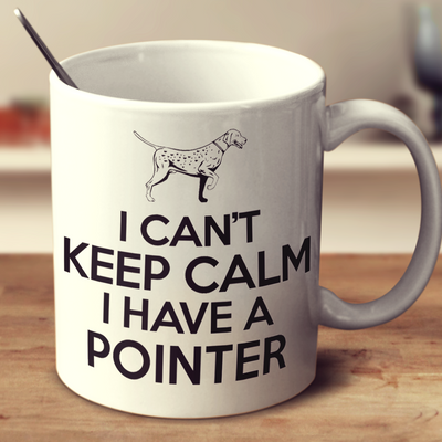 I Cant Keep Calm I Have A Pointer
