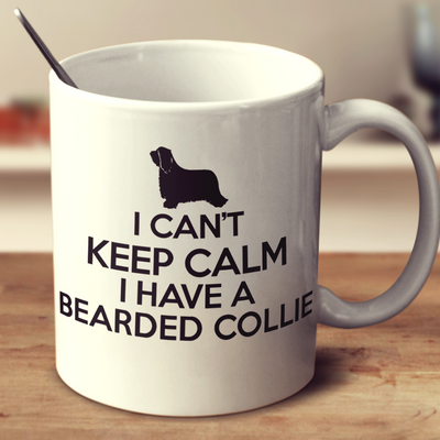 I Cant Keep Calm I Have A Bearded Collie
