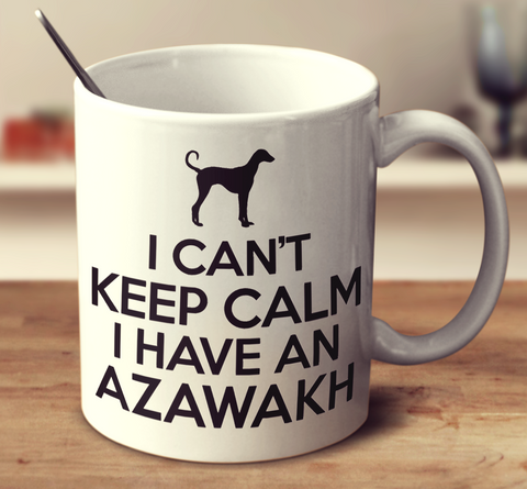 I Cant Keep Calm I Have An Azawakh