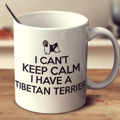 I Cant Keep Calm I Have A Tibetan Terrier