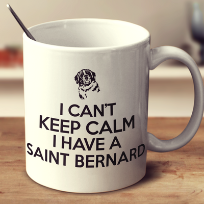 I Cant Keep Calm I Have A Saint Bernard