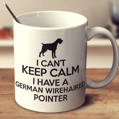 I Cant Keep Calm I Have A German Wirehaired Pointer