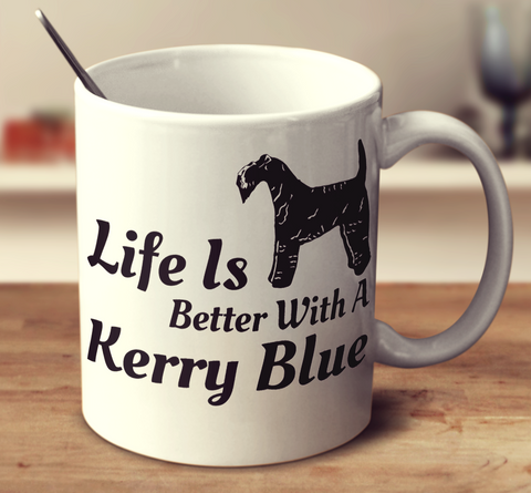 Life Is Better With A Kerry Blue