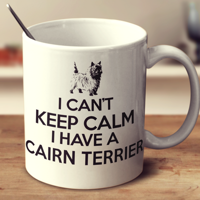 I Cant Keep Calm I Have A Cairn Terrier