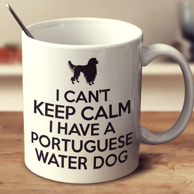 I Cant Keep Calm I Have A Portuguese Water Dog