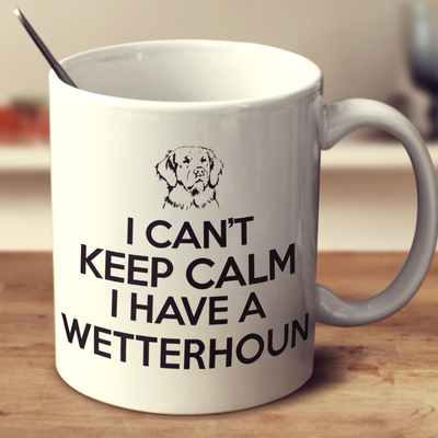 I Cant Keep Calm I Have A Wetterhoun