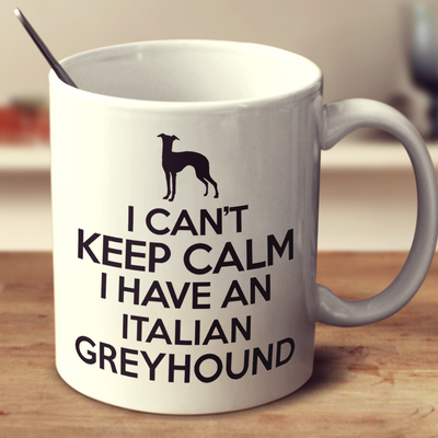 I Cant Keep Calm I Have An Italian Greyhound