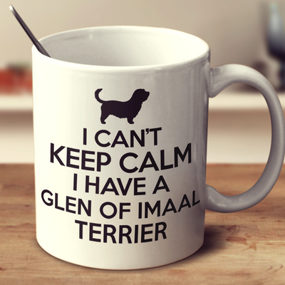 I Cant Keep Calm I Have A Glen Of Imaal Terrier