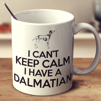 I Cant Keep Calm I Have A Dalmatian