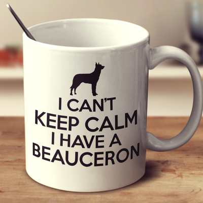 I Cant Keep Calm I Have A Beauceron