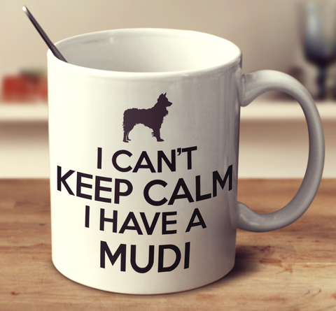 I Cant Keep Calm I Have A Mudi