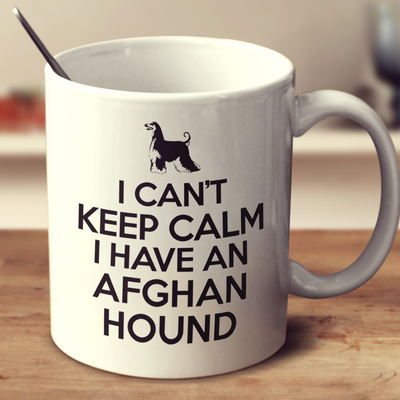 I Cant Keep Calm I Have An Afghan Hound