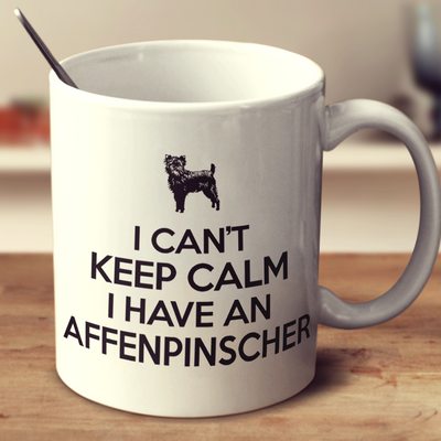 I Cant Keep Calm I Have An Affenpinscher