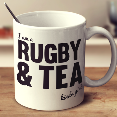 I'm A Rugby And Tea Kinda Girl