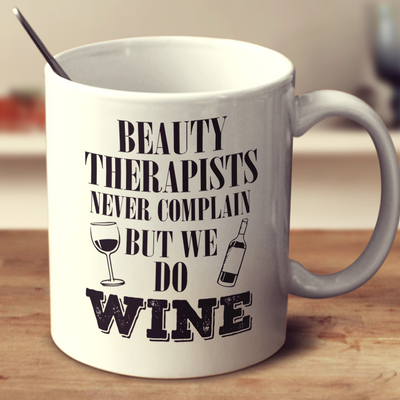 Beauty Therapists Never Complain But We Do Wine