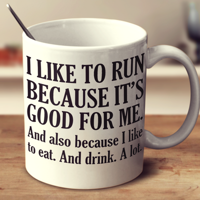 I Like To Run Because It's Good For Me And Also I Like To Eat And Drink A Lot